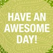 Have an awesome day!